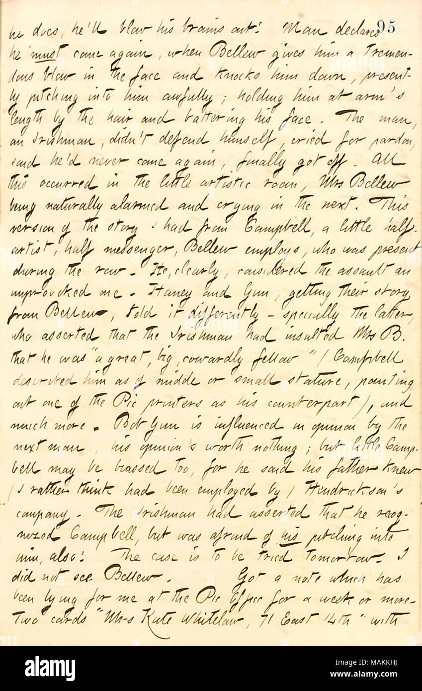 Regarding Frank Bellew being charged for assault and battery of a debt collector.  Transcription: he does, he [Frank Bellew]'ll blow his brains out! Man declared he must come again, when Bellew gives him a tremendous blow in the face and knocks him down, presently pitching into him awfully; holding him at arm's length by the hair and battering his face. The man, an Irishman, didn't defend himself, cried for pardon, said he'd never come again, finally got off. All this occurred in the little artistic room, Mrs [Catherine] Bellew being naturally alarmed and crying in the next. This version of th - Stock Image