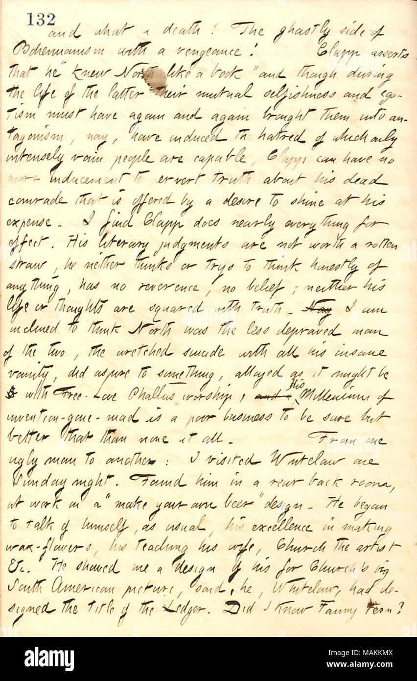 Describes a talk with Henry Clapp about William North's life and death.  Transcription: and what a death! The ghastly side of Bohemianism with a vengeance! [Henry] Clapp asserts that he 'knew [William] North like a book' and though during the life of the latter their mutual selfishness and egotism must have again and again brought them into antagonism, nay, have induced the hatred of which only intensely vain people are capable, Clapp can have no more inducement to pervert truth about his dead comrade that is offered by a desire to shine at his expense. I find Clapp does nearly everything for  - Stock Image
