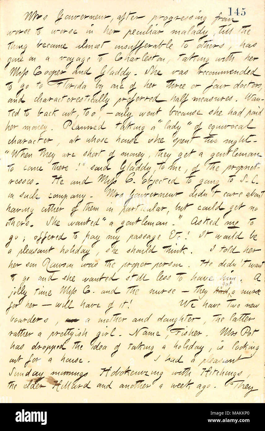 Regarding Elizabeth Gouverneur's trip to South Carolina with her son Gladdy and Lucia Cooper.  Transcription: Mrs [Elizabeth] Gouverneur, after progressing from worse to worse in her peculiar malady, till the thing became almost insufferable to others, has gone on a voyage to Charleston, taking with her Miss [Lucia] Cooper and Gladdy [Gouverneur]. She was recommended to go to Florida by one of her three or four doctors, and characteristically preferred half measures. Wanted to back out, too,  ? only went because she had paid her money. Planned taking a 'lady' of equivocal character, at whose h - Stock Image