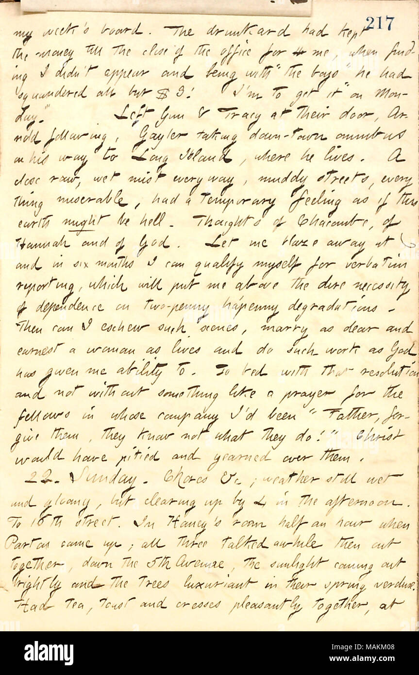 Describes a night out drinking with a group of Bohemians.  Transcription: my week's board. The drunkard [Bob Gun] had kept the money till the close of the office for h me, when finding I didn't appear and being with 'the boys' he had squandered all but $3! I'm to get it 'on Monday.' Left Gun & Tracy at their door, [George] Arnold following, [Charles] Gayler taking down-town omnibus on his way to Long Island, where he lives. A close raw, wet mist everway, muddy streets, everything miserable, had a temporary feeling as if this earth might be hell. Thoughts of Chacombe, of Hannah [Bennett] and of - Stock Image
