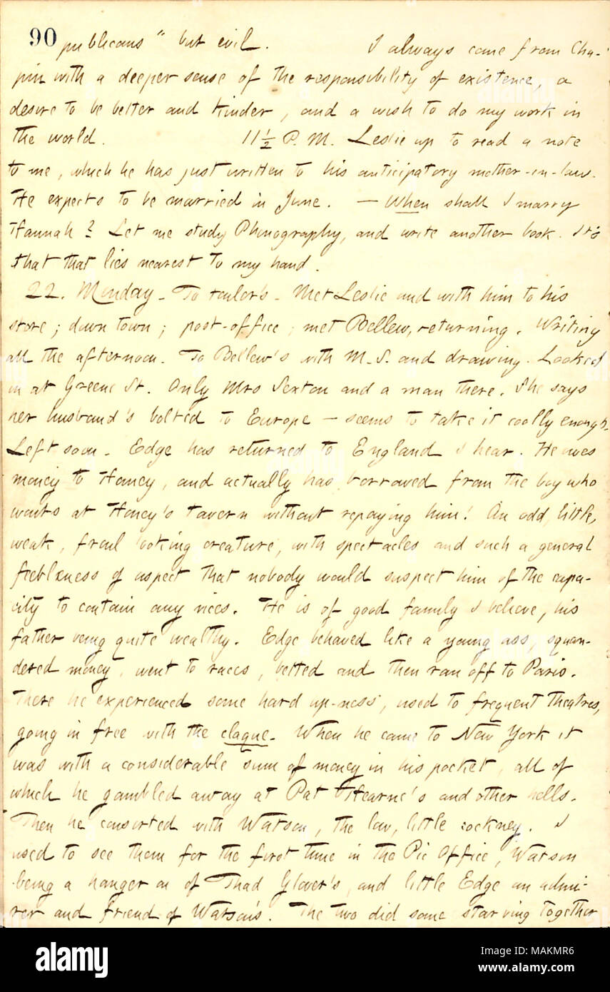 Describes Frederick Edge.  Transcription: publicans+?-?-? but evil. I always come from [E.H.] Chapin with a deeper sense of the responsibility of existence, a desire to be better and kinder, and a wish to do my work in the world. 11 1/2 P. M. [William] Leslie up to read a note to me, which he has just written to his anticipatory mother-in-law. He expects to be married in June [to Bella Farr].  ? When shall I marry Hannah [Bennett]? Let me study Phonography, and write another book. It+?-?-?s that that lies nearest to my hand. 22. Monday. To tailor+?-?-?s. Met Leslie and with him to his store; d - Stock Image