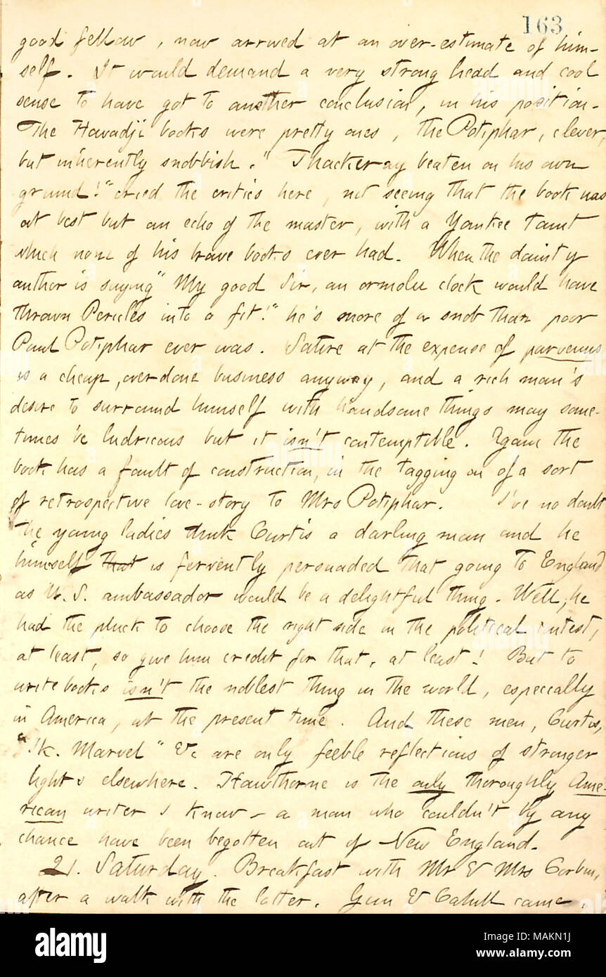 Comments on George William Curtis.  Transcription: good fellow, now arrived at an over-estimate of himself [George William Curtis]. It would demand a very strong head and cool sense to have got to another conclusion, in his position. The Howadji books were pretty ones, the Potiphar, clever, but inherently snobbish. ?ǣ[William Makepeace] Thackeray beaten on his own ground! ? cried the critic ?s here, not seeing that the book was at best but an echo of the master, with a Yankee taint which none of his brave books ever had. When the dainty author is saying ?ǣMy good Sir, an ormolu clock would hav - Stock Image