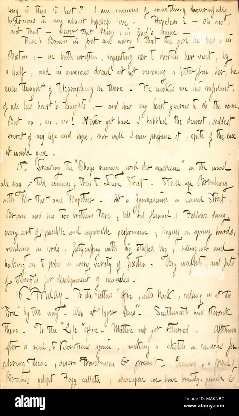 Comments on how Charles Brown (later Charles Damoreau) confides in him about Annie Ward, and how he wishes he could do the same about Mary Bilton.  Transcription: long is this to last? I am conscious of something mournfully ludricous in my almost hopeless love. Hopeless?  ? Oh no, not that  ? never that Mary [Bilton], in God ?s name  ? Here ?s [Charles] Brown in fret and worry, that the girl he loves [Annie Ward] is in Boston;  ? he hath written, requesting her to shorten her visit, by a half, and in anxious dread of not receiving a letter from her, he even thought of telegraphing on there. He - Stock Image