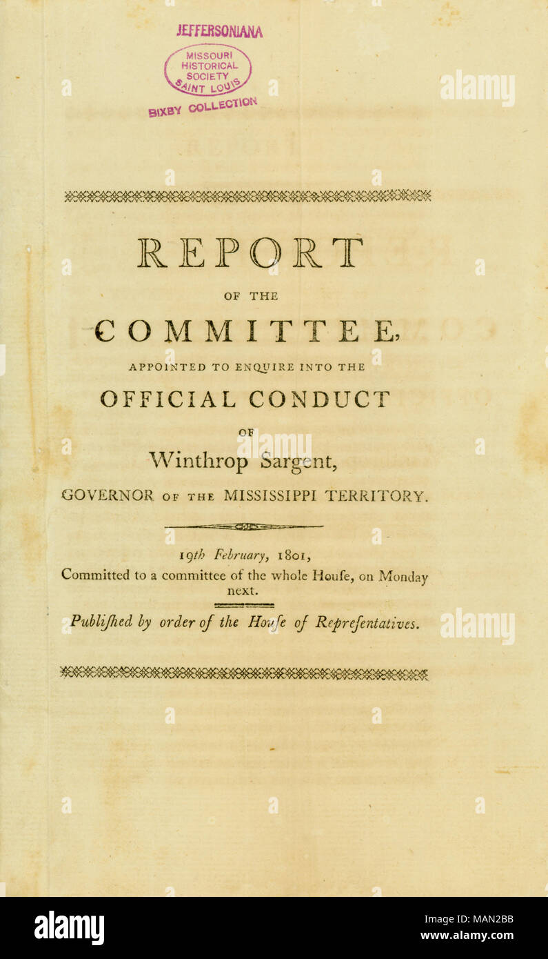 Hand-written note on back reads, On the Question that the House do agree to that Resolution, it passed in the Negative ?but it being one of the last days of the Session, no further order was taken on the subject. Title: Pamphlet titled Report of the Committee Appointed to Enquire into the Official Conduct of Winthrop Sargent, Governor of the Mississippi Territory, February 19, 1801  . 19 February 1801. - Stock Image