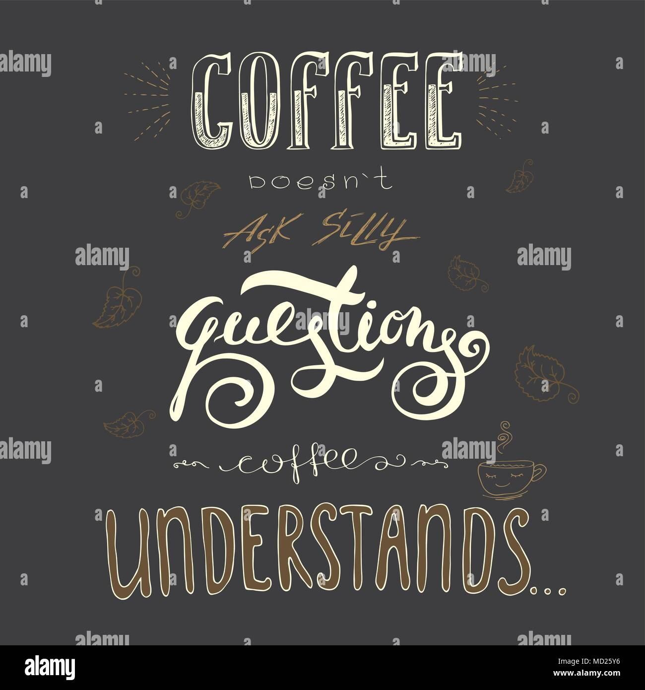 Silly Quotes | Coffee Doesn T Ask Silly Questions Coffee Understand Hand Drawn