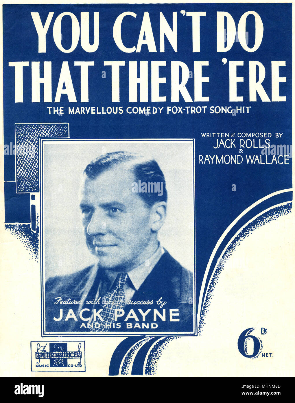 'You cant do that there 'ere' - Music Sheet Cover, the Marvellous comdey fox-trot song hit, written an composed by Jack Rolls and Raymond Wallace and featured with great success by Jack Payne and his band. An illustration with a photo of Jack Payne on the left middle.     Date: circa 1935 - Stock Image