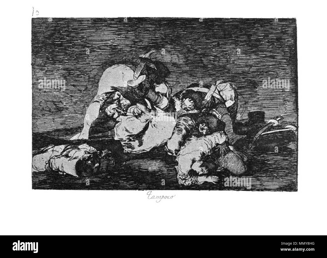 . Los Desatres de la Guerra is a set of 80 aquatint prints created by Francisco Goya in the 1810s. Plate 10: Tampoco (Nor do these )  . 1810s.   Francisco Goya (1746–1828)   Alternative names Francisco Goya Lucientes, Francisco de Goya y Lucientes, Francisco José Goya Lucientes  Description Spanish painter, printmaker, lithographer, engraver and etcher  Date of birth/death 30 March 1746 16 April 1828  Location of birth/death Fuendetodos Bordeaux  Work location Madrid, Zaragoza, Bordeaux  Authority control  : Q5432 VIAF:?54343141 ISNI:?0000 0001 2280 1608 ULAN:?500118936 LCCN:?n79003363 NLA - Stock Image