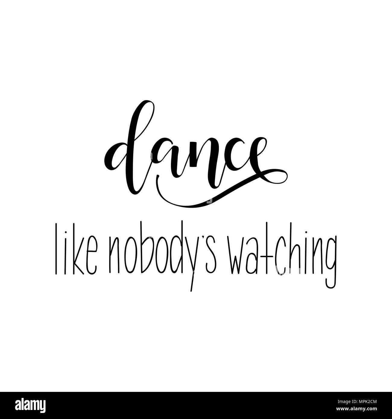 Dance like nobody watching. Lettering. quote to design greeting