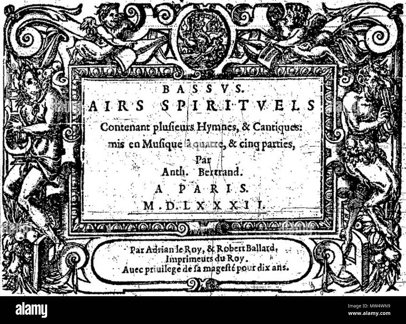 . English: Title page of Antoine de Bertrand's Airs spirituels (Paris, 1582) . 1 August 2015, 13:37:35. Adrian le Roy et Robert Ballard 82 Bertrand Airs 1582 - Stock Image