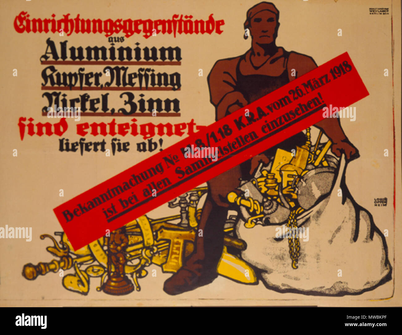". English: By 1918 the German economic situation had become so desperate that the government confiscated personal items made of metal. The poster, designed by Louis Oppenheim, reads: ""Home Furnishings made of Aluminum, Copper, Nickel, Tin are Confiscated - Deliver Them Now! The Proclamation No. M./1.18 from K[riegs]R[ohstoff]A[bteilung] [War Materials Department] of March 26, 1918, is to be in view at all collection points."" The metals collected in this way were melted down and used for the war effort. 1918. Louis Oppenheim (1879 - 1936) 181 Einrichtungsgegenstaende - Stock Image"