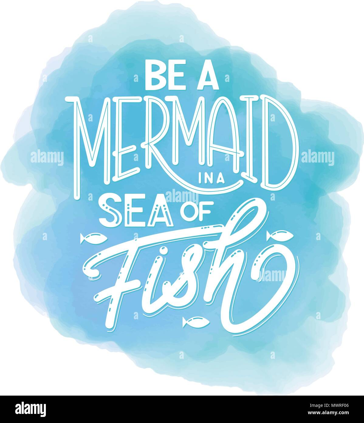 Be A Mermaid In A Sea Of Fish Hand Drawn Inspiration Quote About