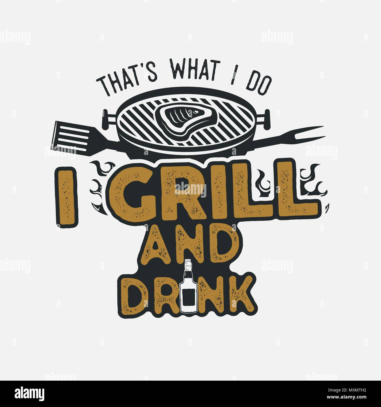Thats what i do i drink and grill things retro bbq t-shirt design. Vintage hand drawn barbecue tee, emblem for person who love summer barbeque with friends and family. Fathers day gift. Vector isolate - Stock Vector