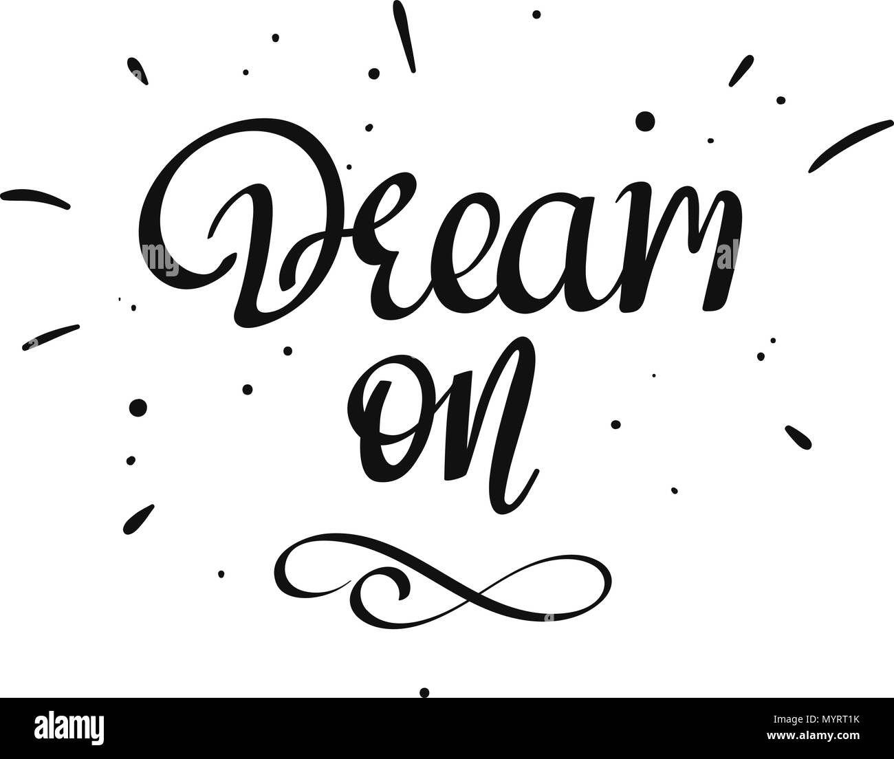 Expression Of Words Written In Ink: Dream On Lettering Calligraphy. Hand Written Decorative
