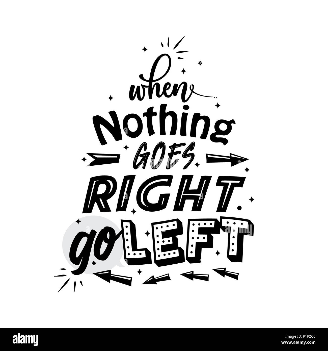 When nothing goes right go left custom font typography vector art illustration wall decor black and white. motivational inspirational quote poster - Stock Image
