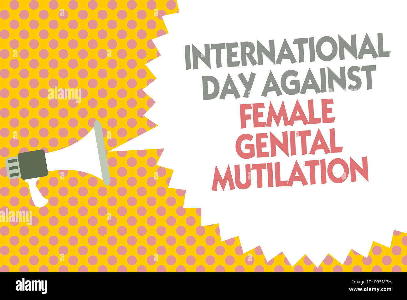 Conceptual hand writing showing International Day Against Female Genital Mutilation. Business photo text awareness day February Megaphone loudspeaker  - Stock Image