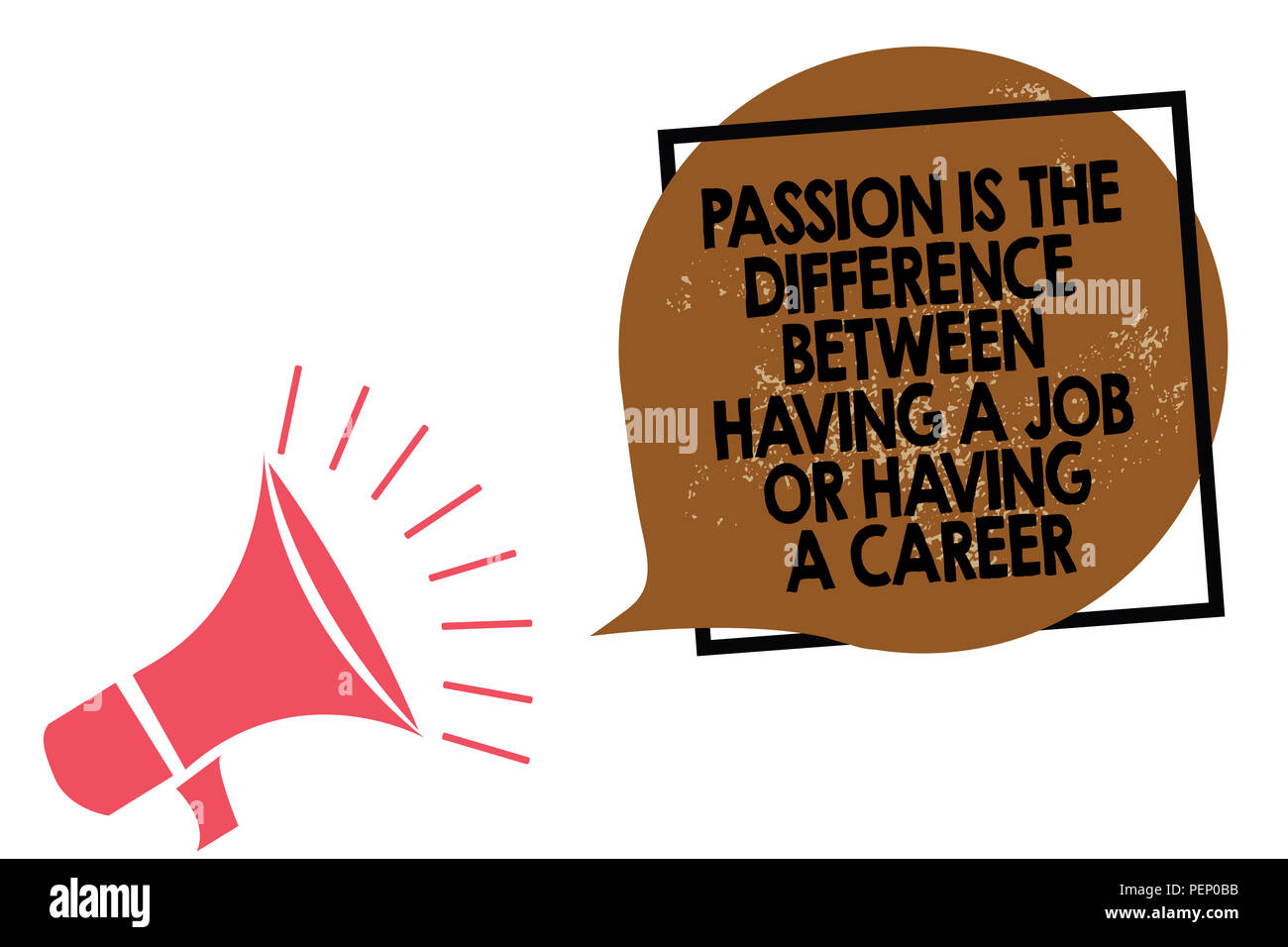 Handwriting text writing Passion Is The Difference Between Having A Job Or Having A Career. Concept meaning 0 Megaphone loudspeaker speaking loud scre - Stock Image