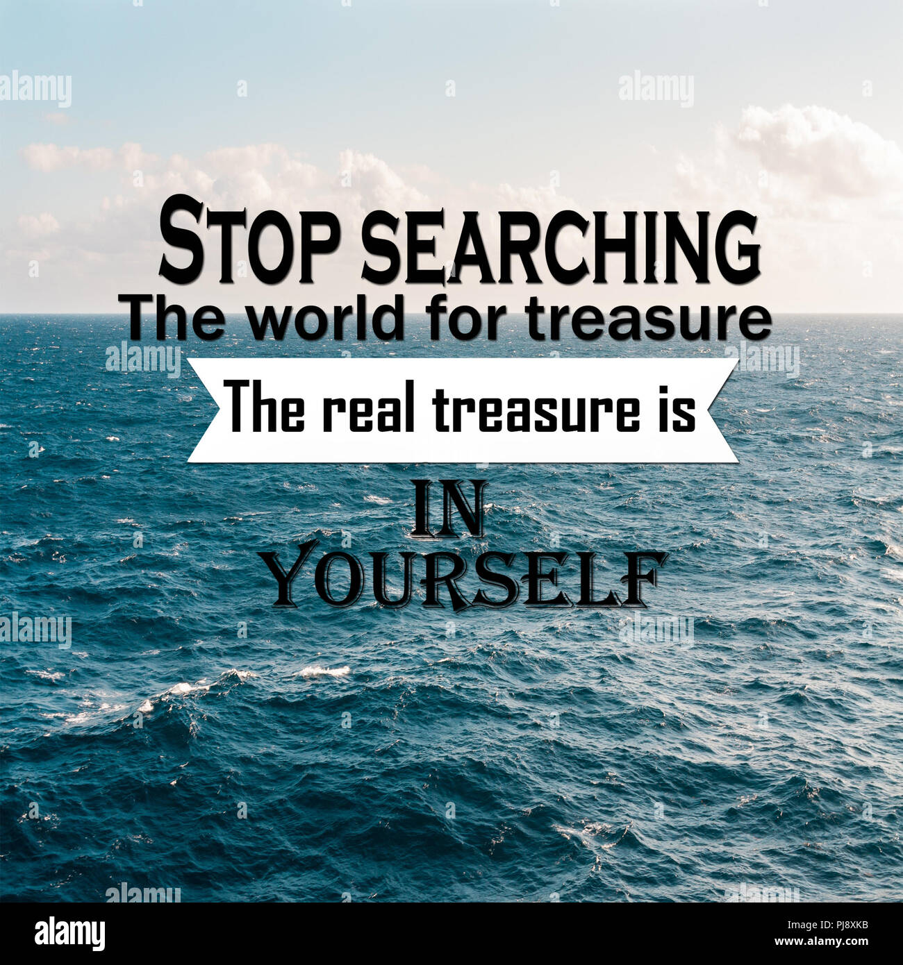 Inspirational Quotes: Stop searching the world for treasure the