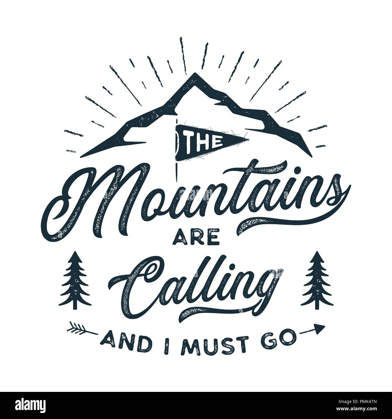 Travel T-Shirt Print. The mountains are calling and i must go design. Adventure silhouette printing, poster. Camping emblem, textured style. Typography hipster tee. Stock vector illustration Stock Vector