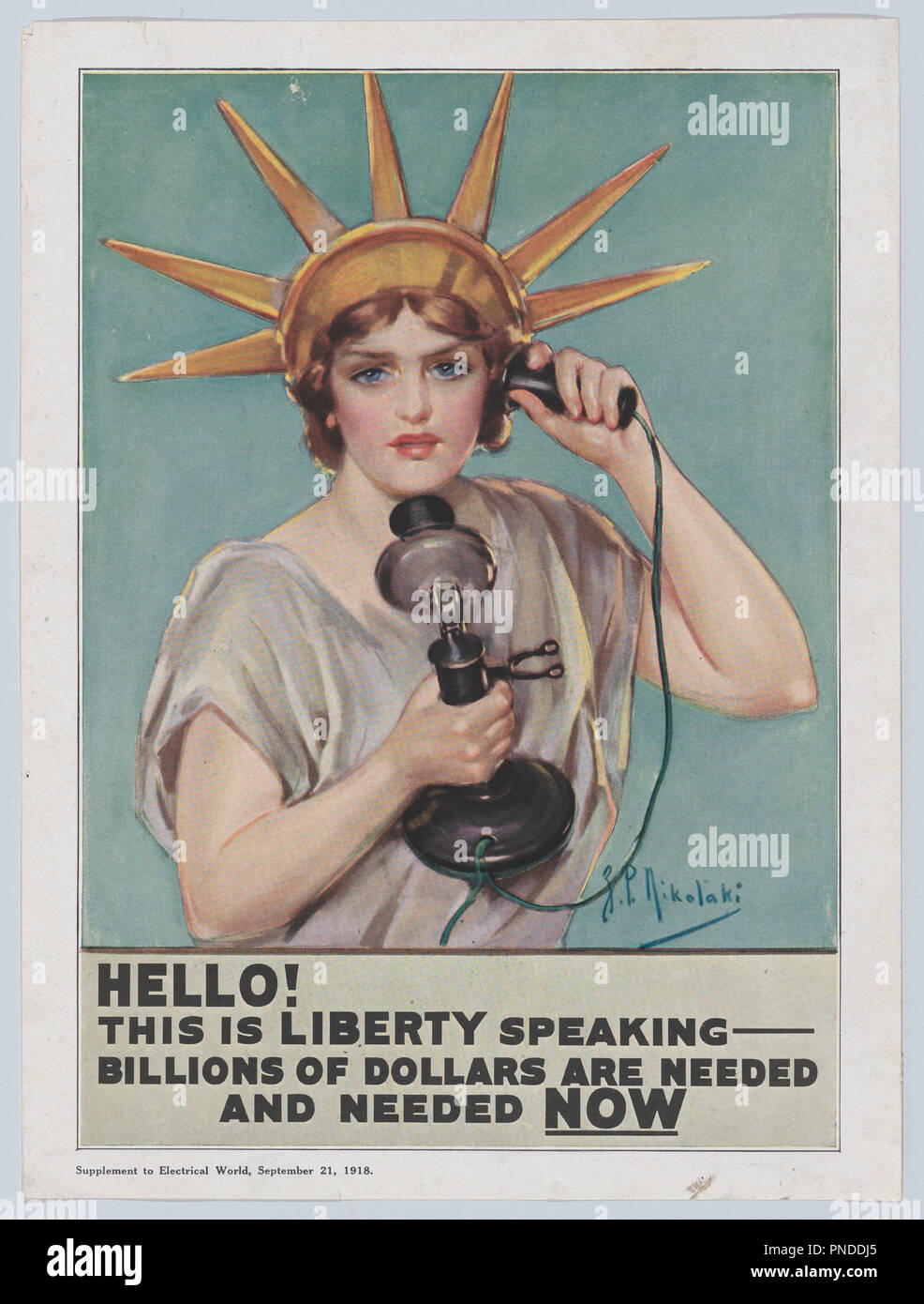 Hello! This is Liberty Speaking - Billions of Dollars Needed and Needed NOW. Artist: Z. P. Nikolaki (American, active ca. 1921). Dimensions: Sheet: 12 × 9 in. (30.5 × 22.8 cm). Publisher: Electrical World. Date: 1918. Museum: Metropolitan Museum of Art, New York, USA. - Stock Image