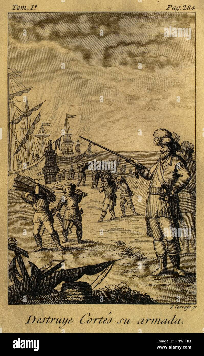 Hernan Cortes (1488-1547). Spanish conqueror of Mexico. Cortes destroying  his fleet, moored in the Villa Rica of the Vera Cruz, to prevent defections  among ...