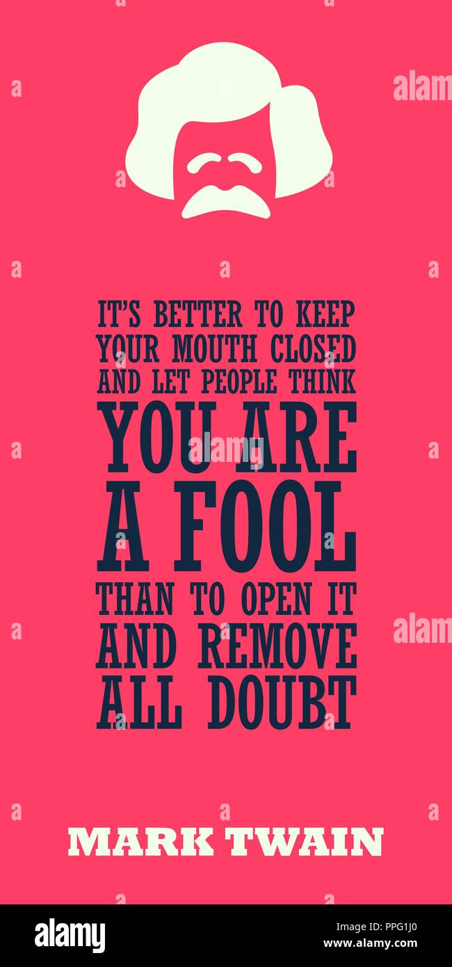 It is better to keep your mouth closed and let people think