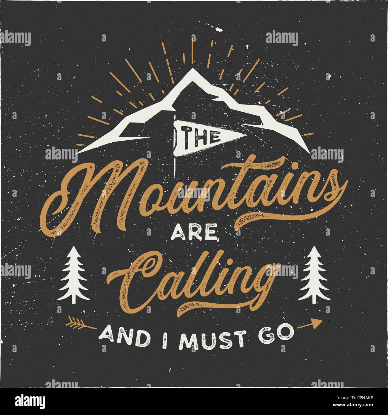 The mountains are calling and i must go T-Shirt design. Adventure wall art, poster. Camping emblem in textured style. Typography hipster tee. Stock vector illustration isolated on dark background Stock Vector
