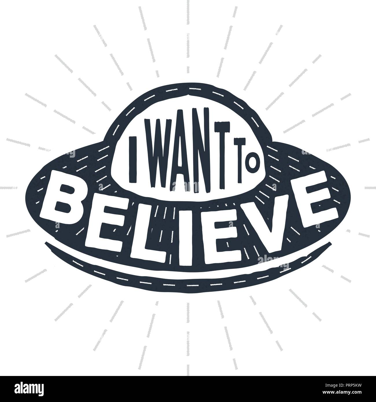 I want to believe - calligraphy lettering quote. Vector creative UFO ...