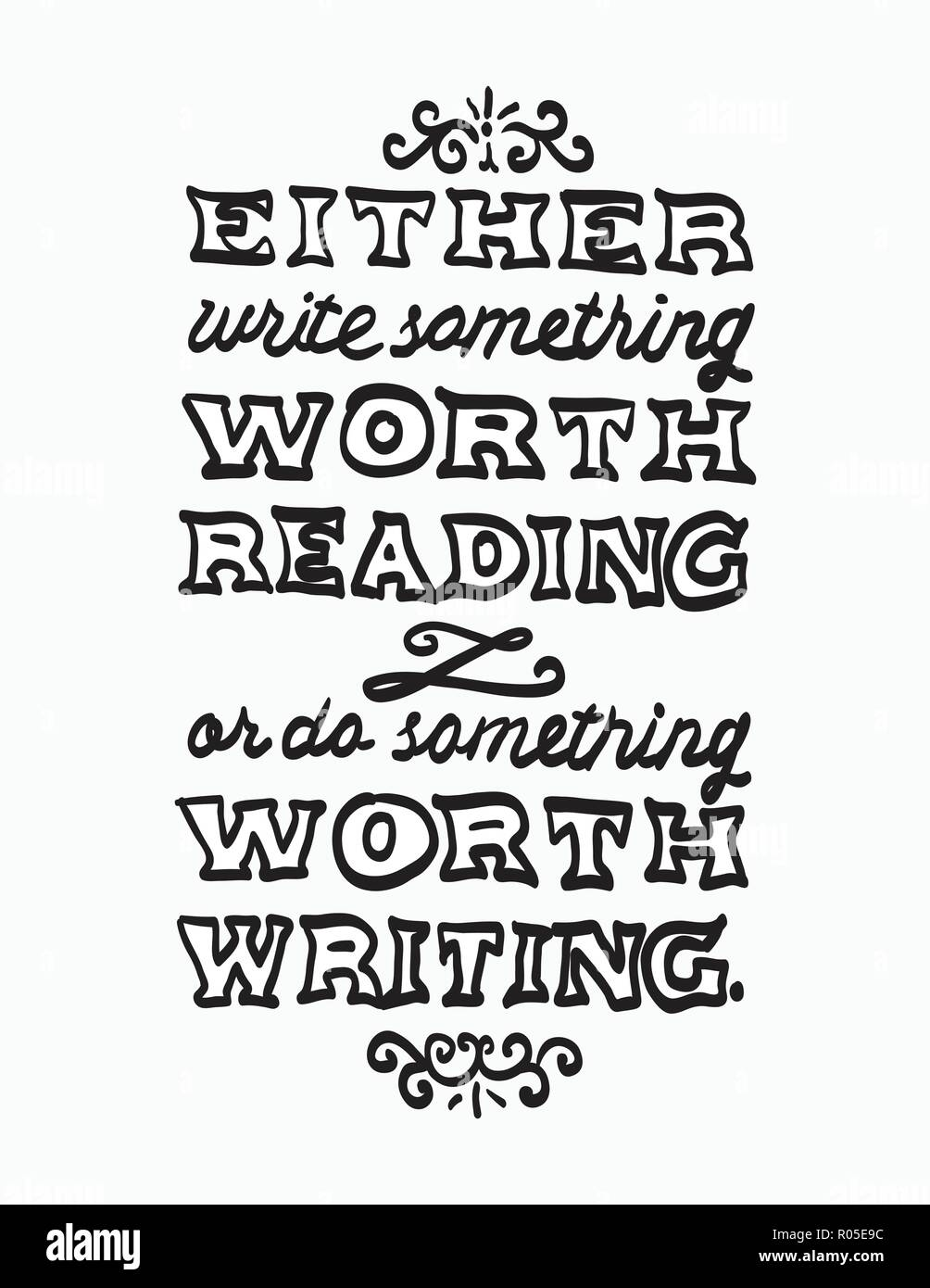 Black and white lettering illustration of Benjamin Franklin's quote 'Either write something worth reading or do something worth writing.' Can be used  - Stock Vector