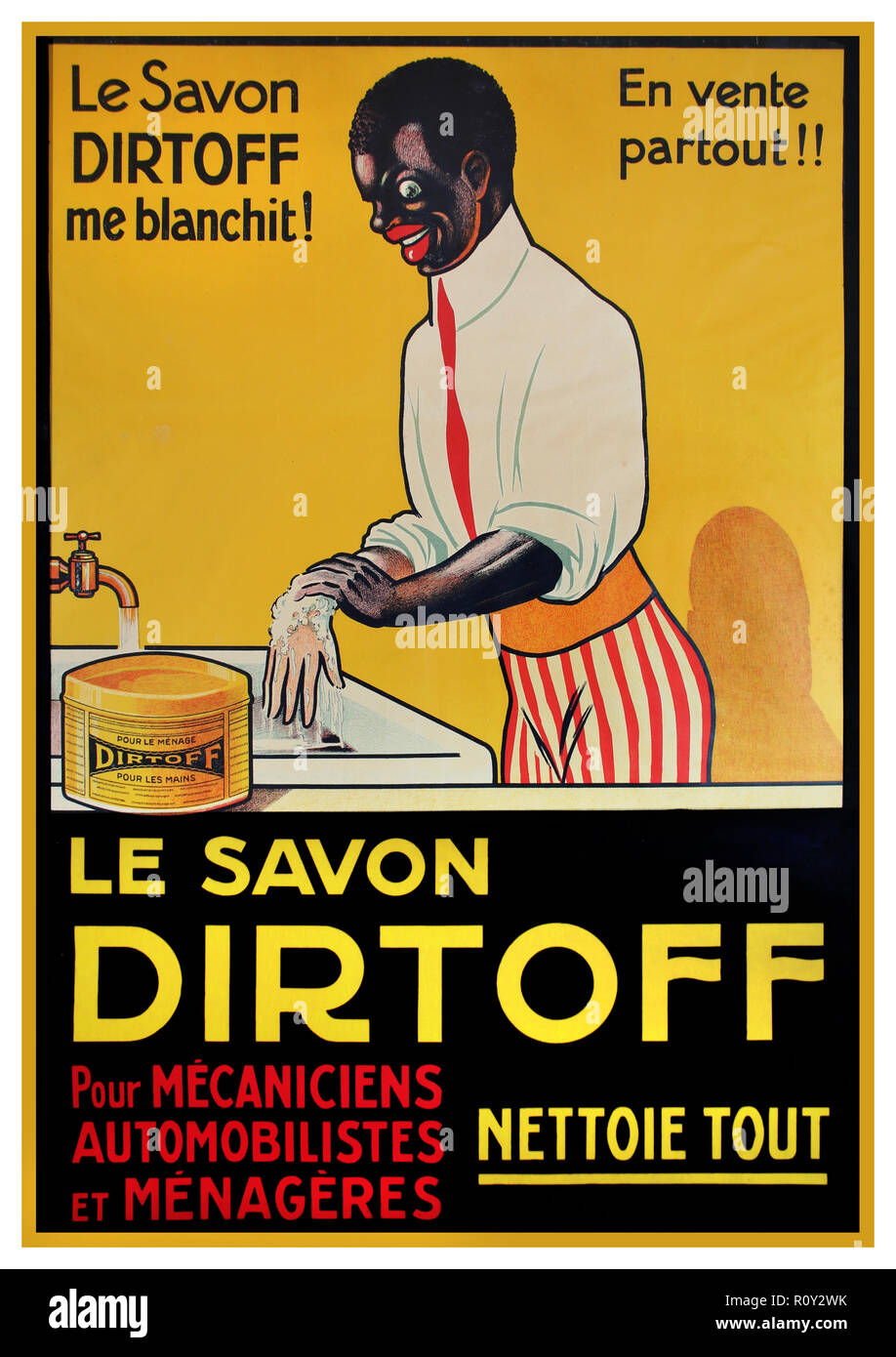 """Vintage French Advertisement Poster;  Poster features a dark-skinned African male, washing his hands with the DirtOff product. His hands have  turned white  """"Le Savon Dirtoff me blanchit!""""  """"The Dirtoff Soap Whitens Me!"""". The soap was  designed for """"pour mecaniciens, automobilistes, et menageres""""  """"for mechanics , drivers and housewives"""".  African people losing skin pigmentation as a result of the cleaning process, were common in the late 19th century. """"En vente partout!""""  """"Sold Everywhere!"""" and """"Nettoi Tout"""" means """"Cleans"""". Very Non Politically Correct 19th Century poster - Stock Image"""