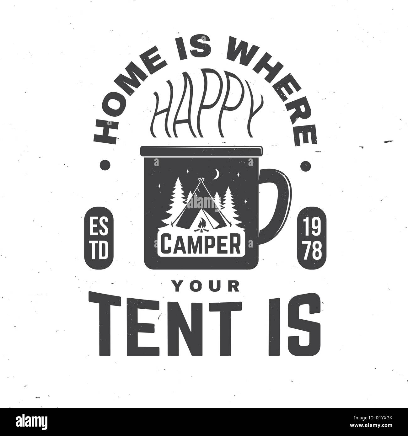 Home is where you tent is. Happy camper. Vector. Concept for shirt or badge, overlay, print, stamp or tee. Vintage typography design with cup, camping tent and forest silhouette in the night. Stock Vector