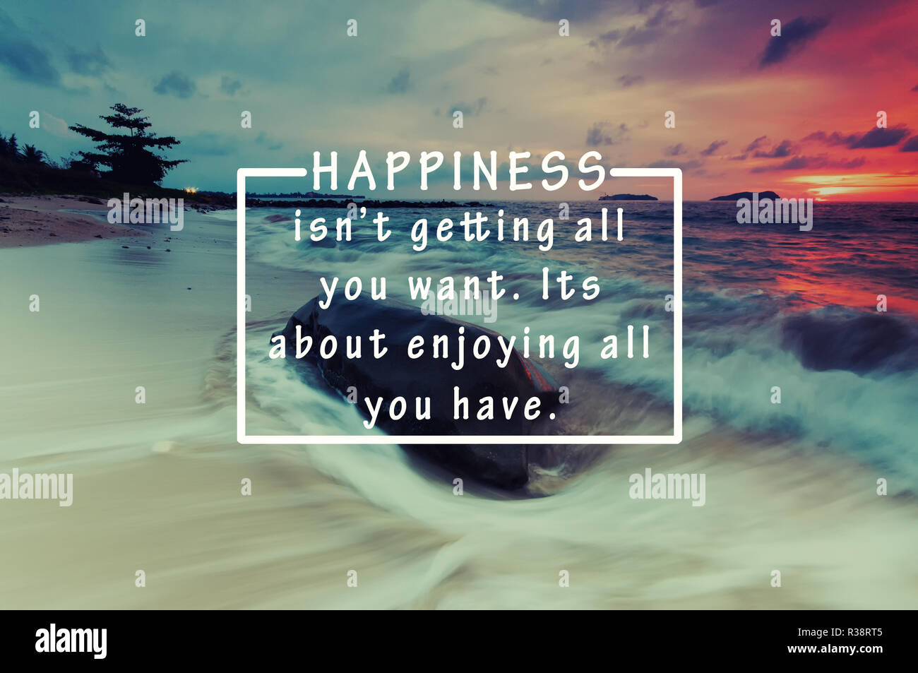 Inspirational Life Quotes Happiness Isn T Getting All You Want Its About Enjoying All You Have Sunset Background Stock Photo Alamy
