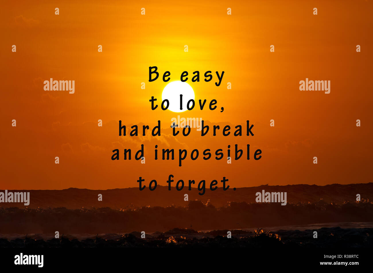 Inspirational Life Quotes Be Easy To Love Hard To Break And