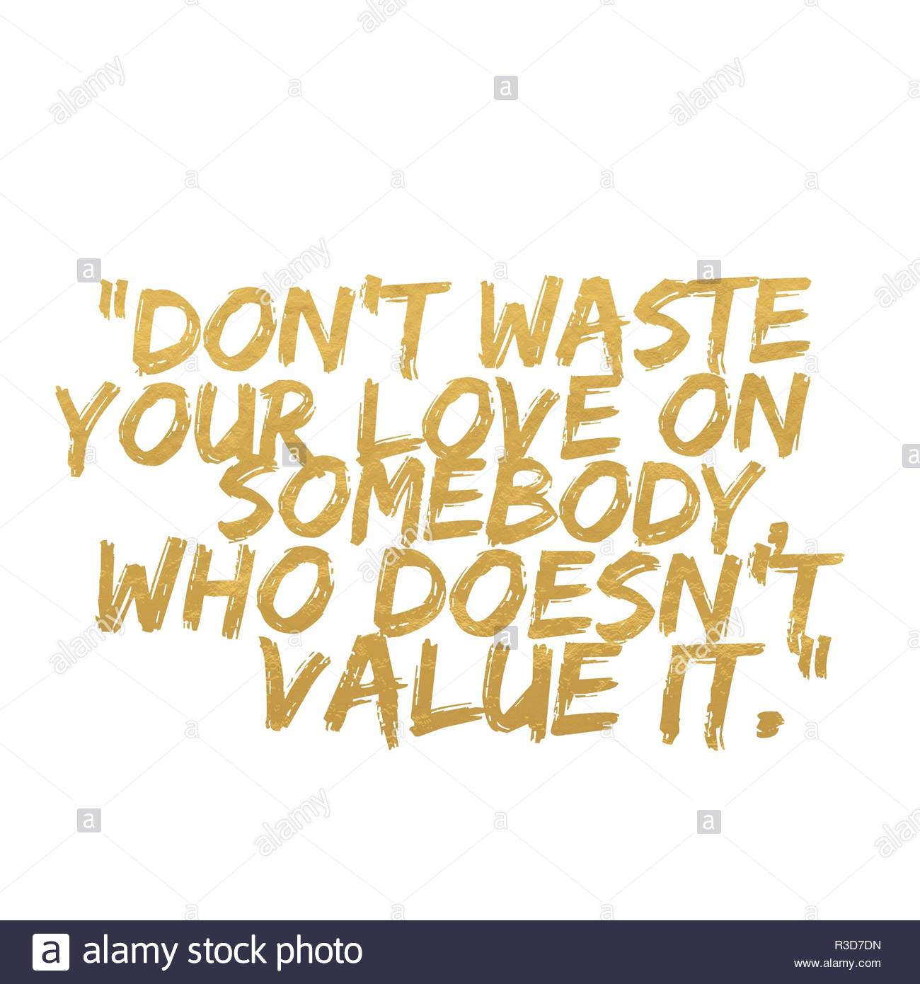 Dont Waste Your Love On Somebody Who Does Not Value It