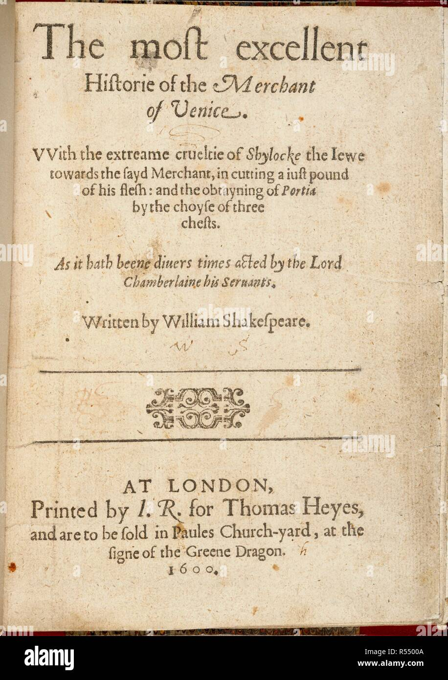 Title page of 'The most excellent Historie of the Merchant of Venice'. The most excellent Historie of the Merchant of Venice. With the extreame crueltie of Shylocke the Iewe towards the sayd Merchant, in cutting a iust pound of his flesh: and the obtayning of Portia by the choyse of three chests. As it hath beene diuers times acted by the Lord Chamberlaine his Seruants. Written by William Shakespeare. Printed by I. R[oberts], for Thomas Heyes: London, 1600. Source: C.12.g.32, title page. Language: English. - Stock Image