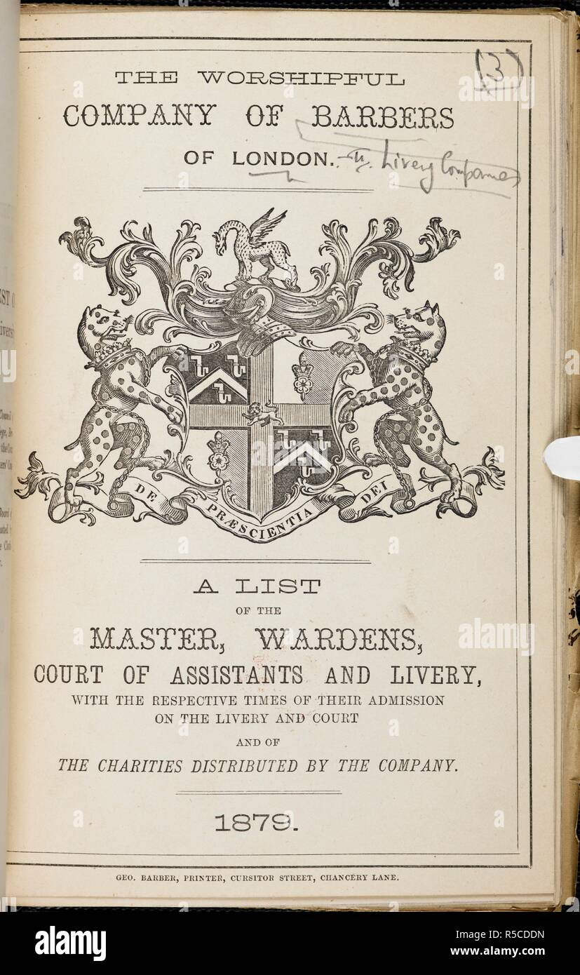 Title page with crest and motto of the Worshipful Company of Barbers of London. A List of the Master, Wardens, Court of Assistants and Livery ... and of the Charities distributed by the Company. pp. 1-12. Geo. Barber: [London,] 1879. The Worshipful Company of Barbers' Motto: 'De Praescientia Dei.'. Source: 7960.df.49.(3.) Title Page. Author: ANON. - Stock Image