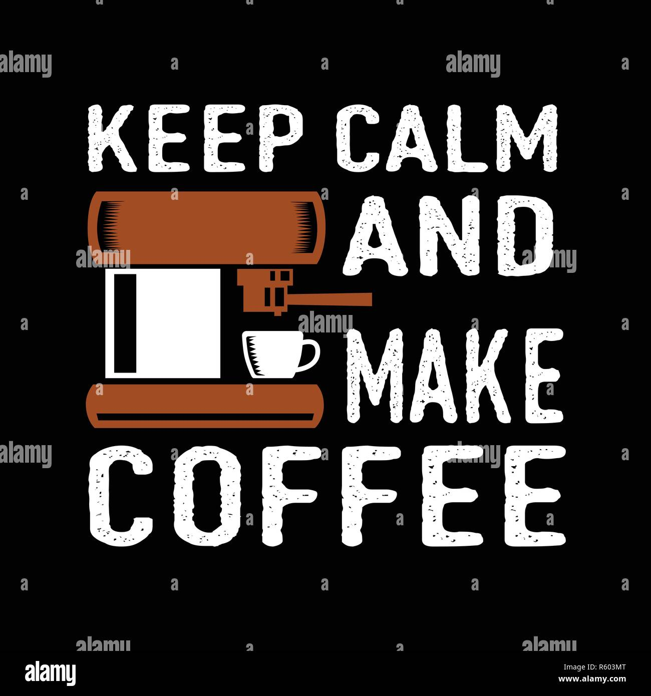 Keep Calm And Make Coffee Best For Print Design Like Clothing T