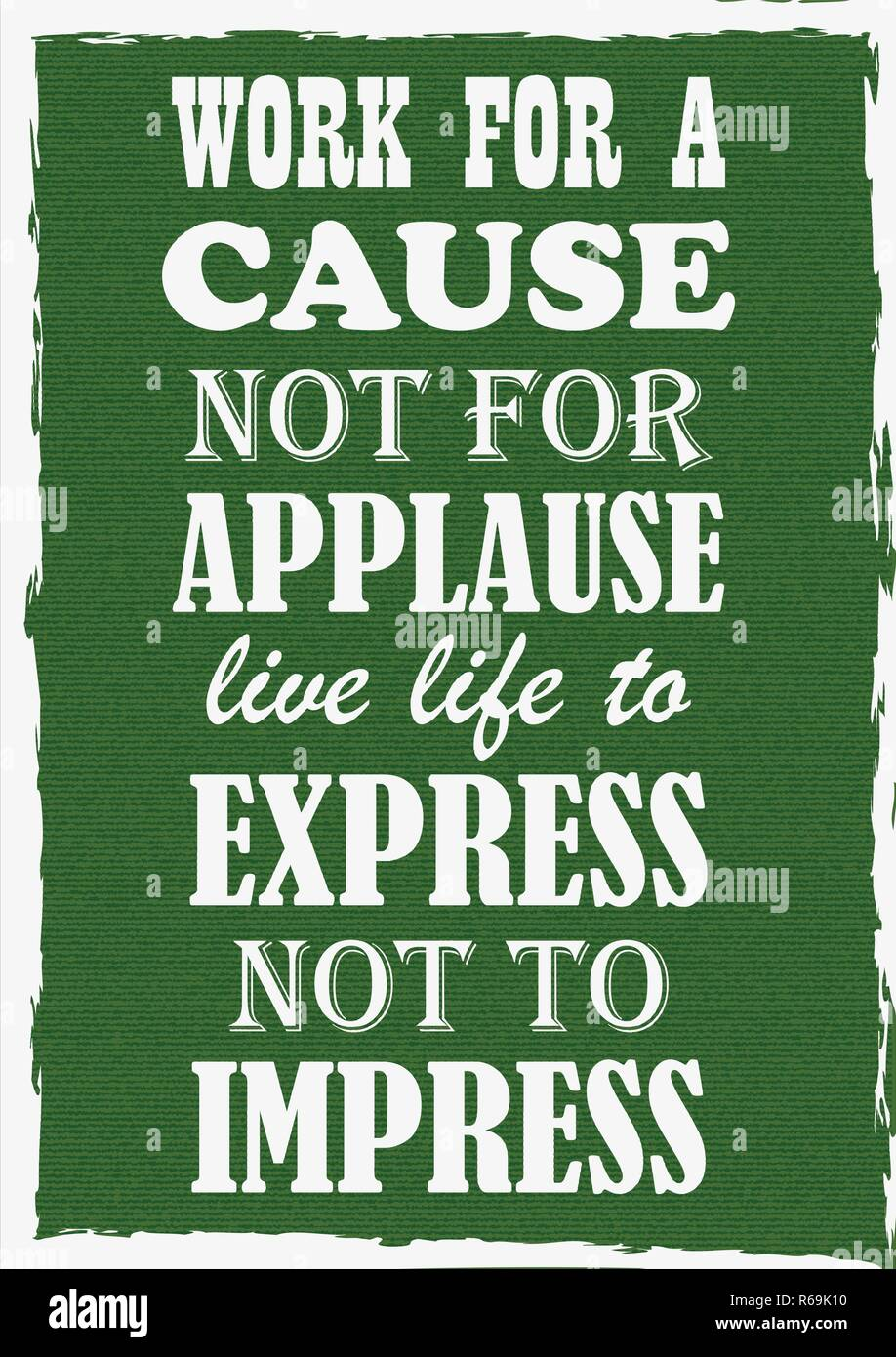 Inspiring Motivation Quote Work For A Cause Not For Applause Live