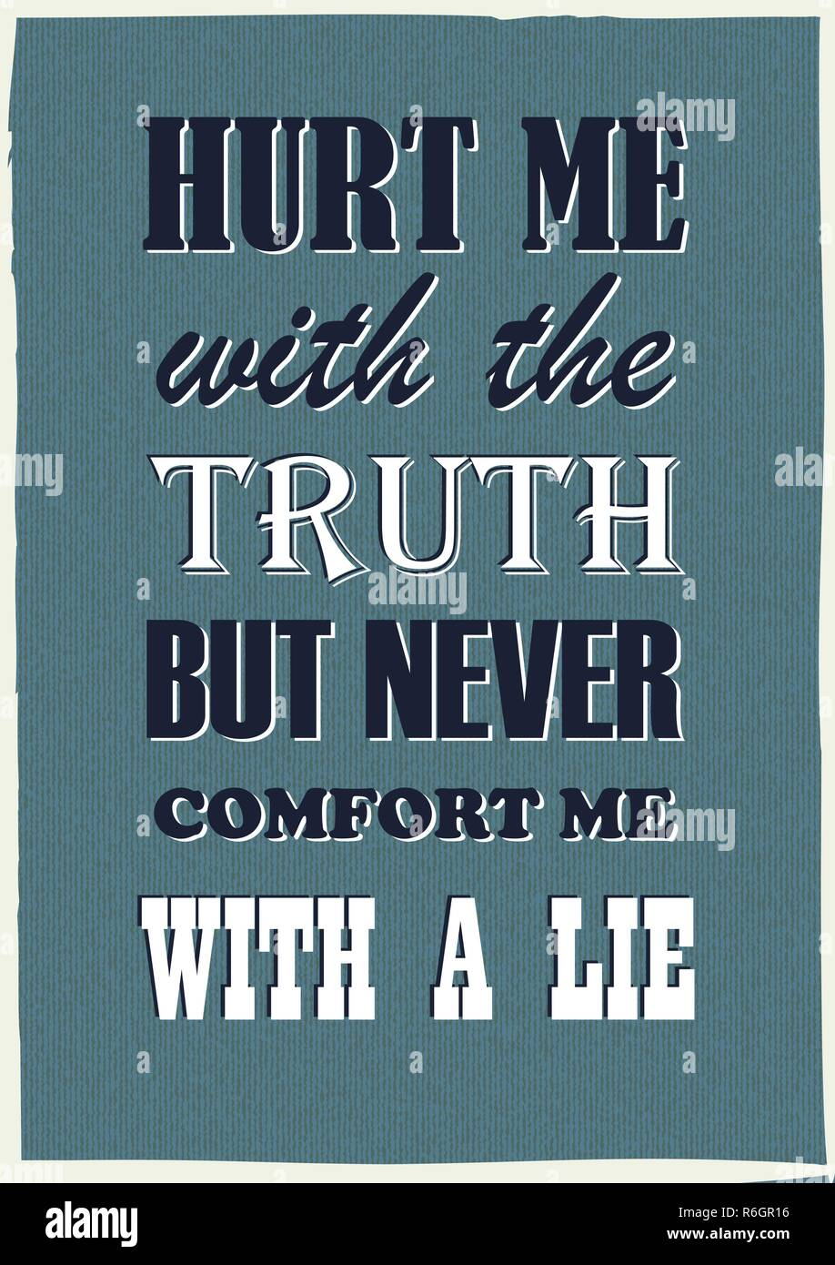 Motivational Quote Hurt Me With The Truth But Never Comfort Me With
