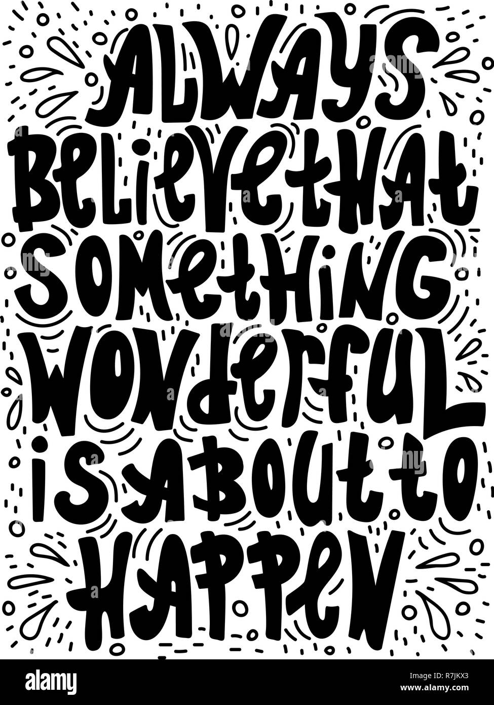 Hand-drawn lettering quote - Always believe that something wonderful is about to happen. - Stock Vector