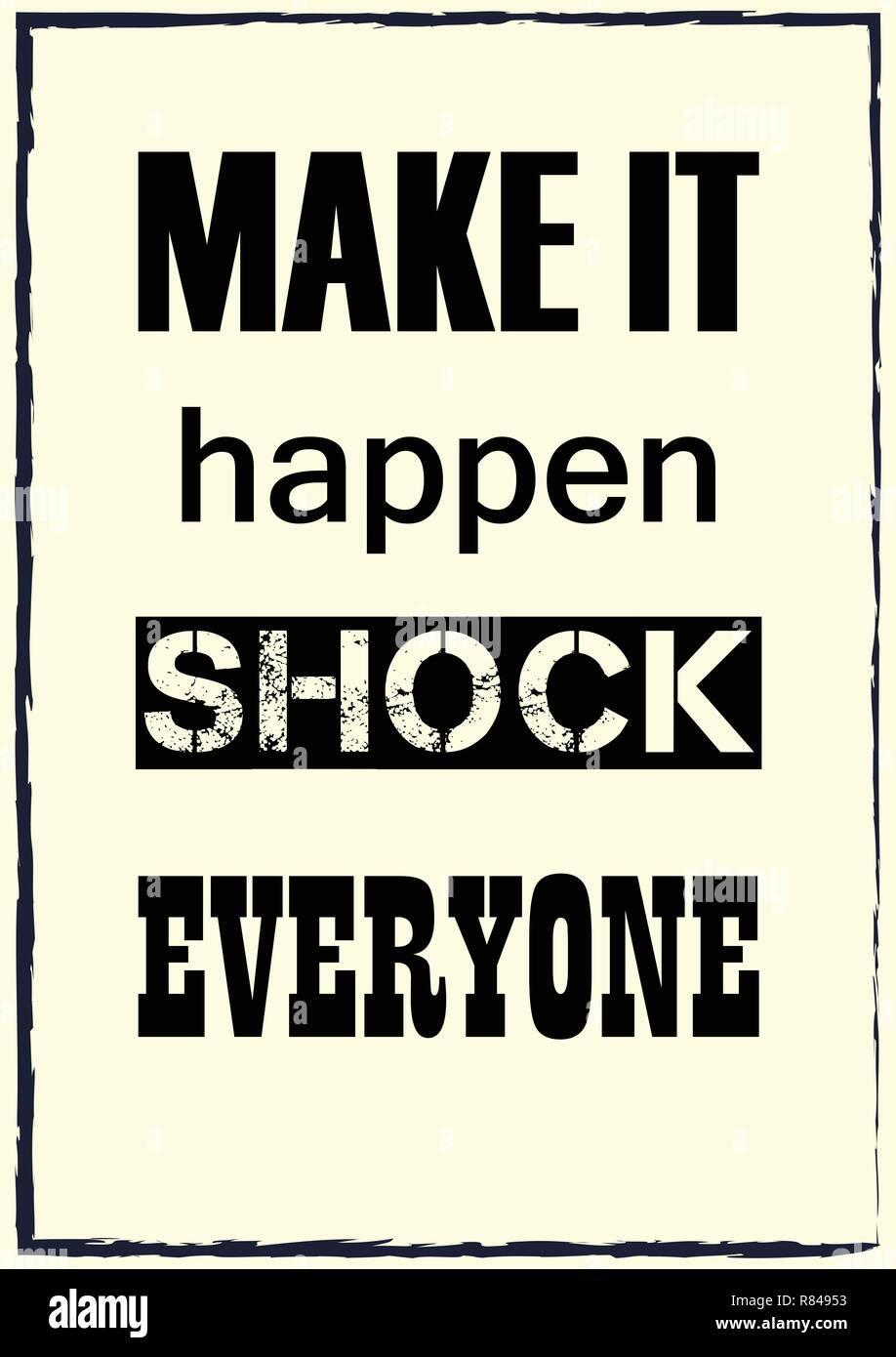 Motivation Quote | Inspiring Motivation Quote Make It Happen Shock Everyone