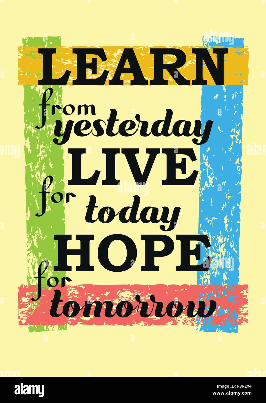 Learn From Yesterday Live For Today Hope For Tomorrow ...