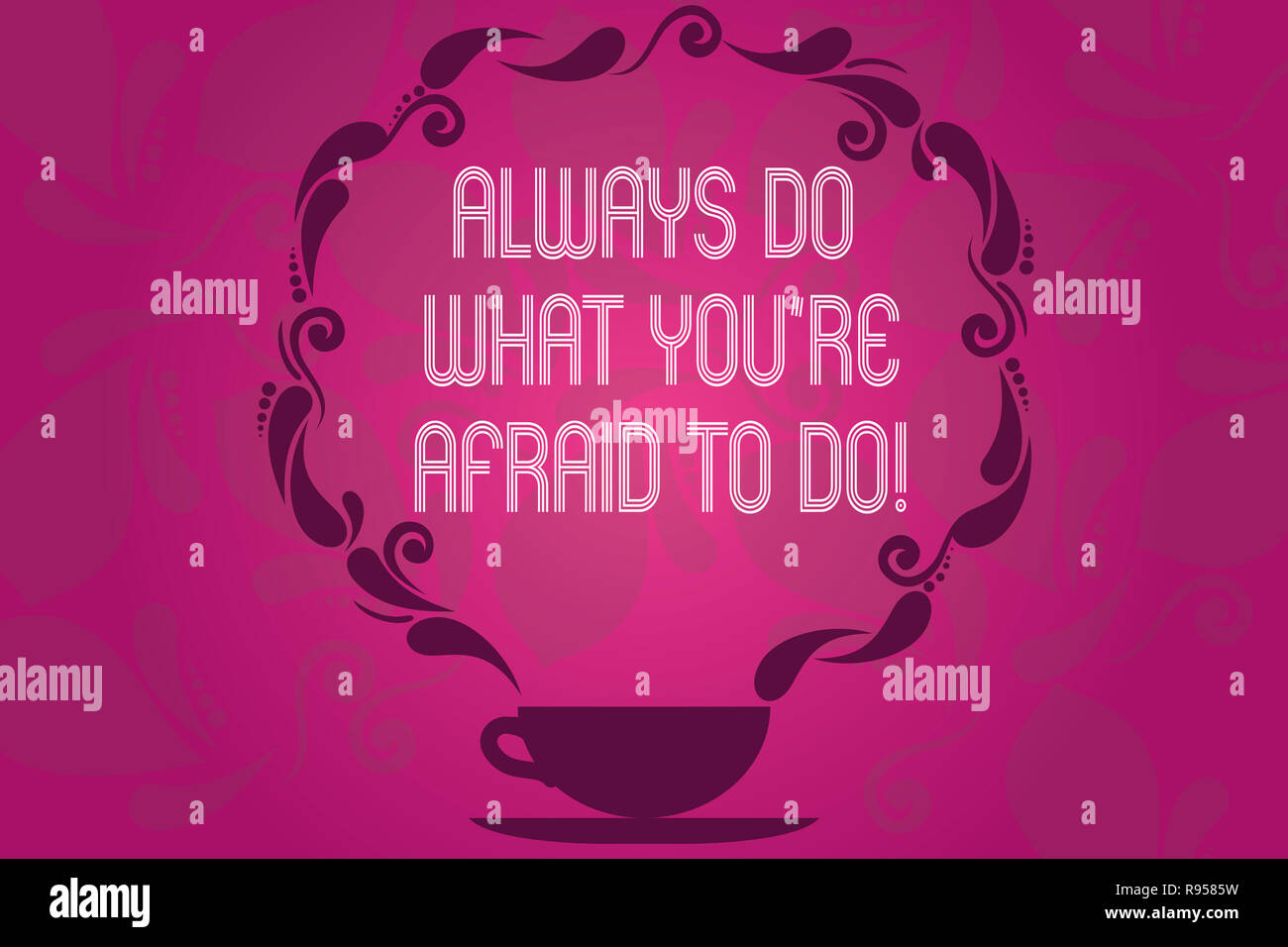 Handwriting text Always Do What You Re Afraid To Do. Concept meaning Overcome your fear Challenge motivation Cup and Saucer with Paisley Design as Ste - Stock Image