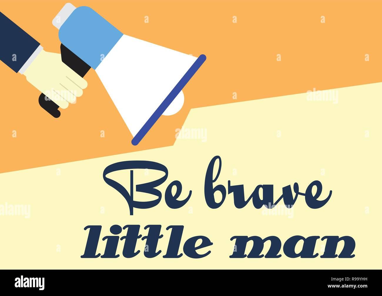 Be brave little man. Motivational phrase. Hand holding megaphone - Stock Vector