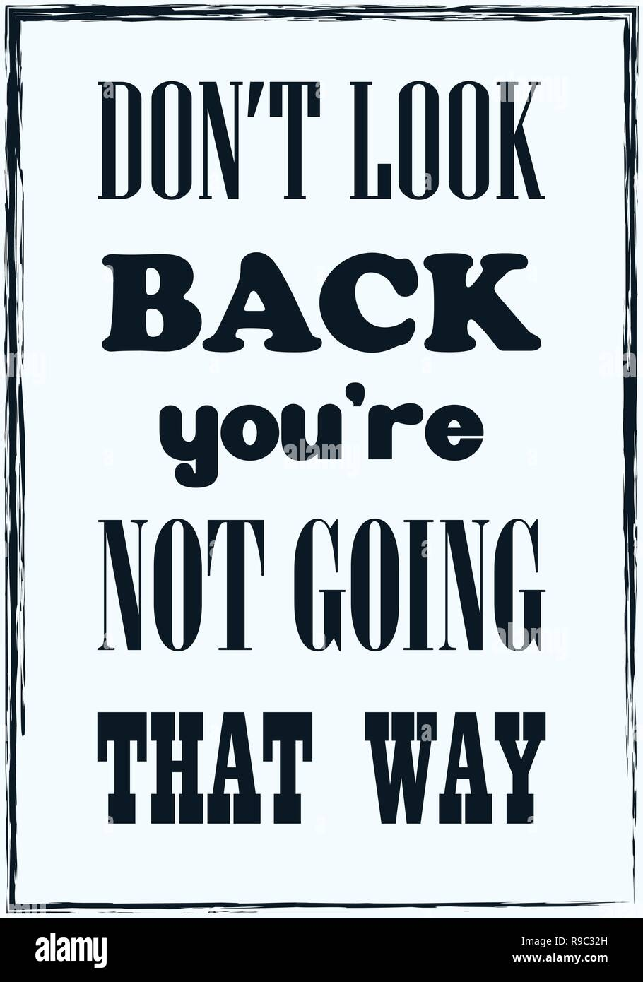 Do Not Look Back You Are Not Going That Way Motivational Quote