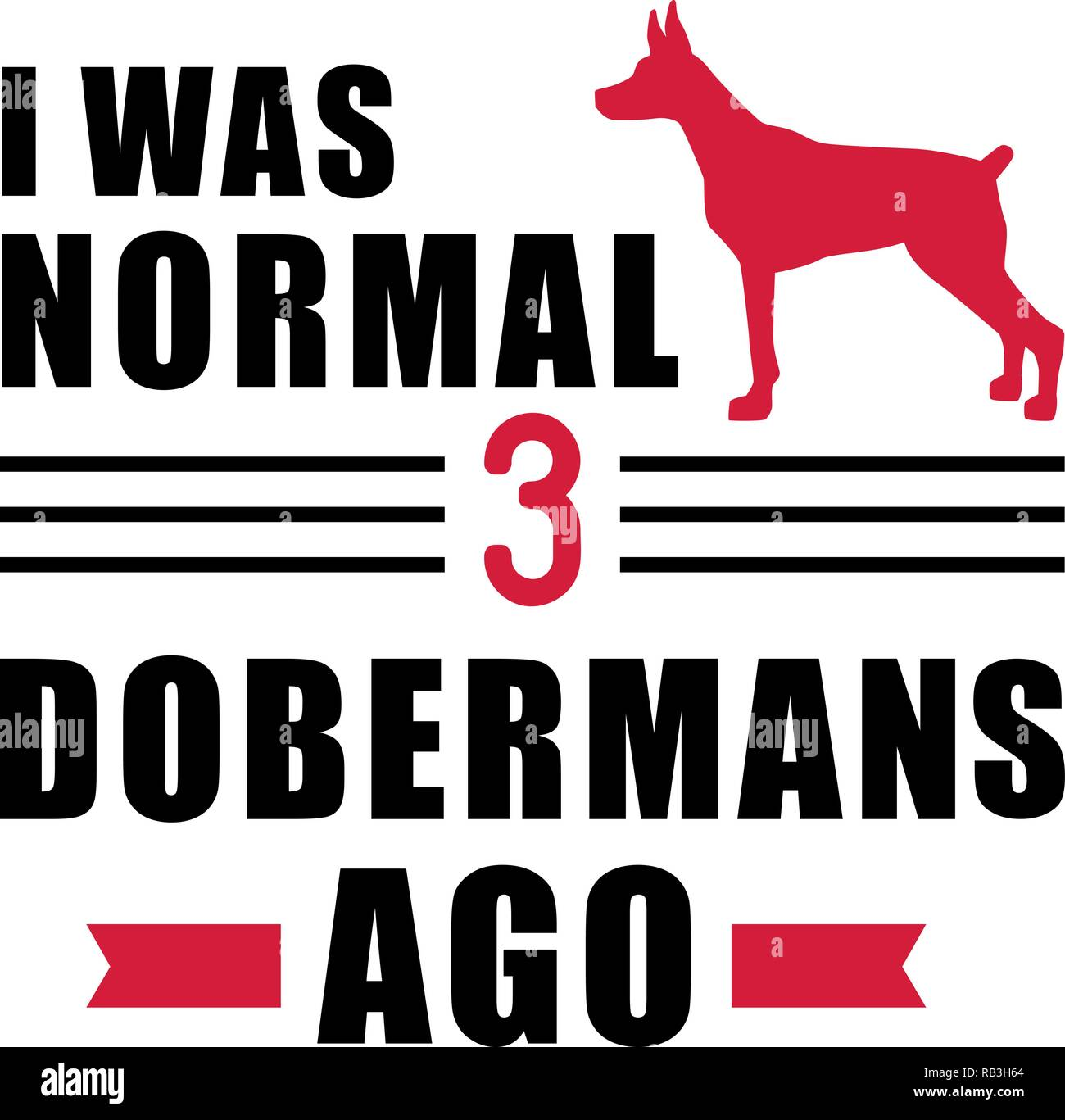 I was normal three Dobermans ago slogan - Stock Vector