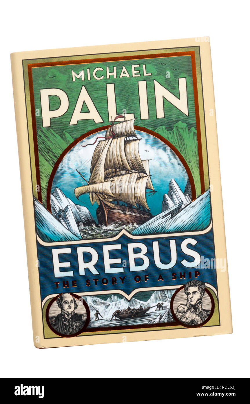 Hardback copy of Erebus The Story of a Ship by Michael Palin. First published by Random House in 2018. - Stock Image