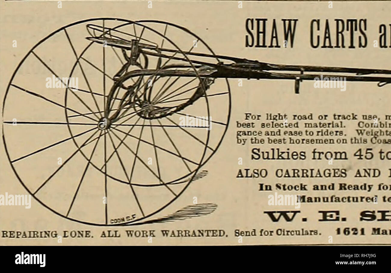 """. Breeder and sportsman. Horses. Leading TRAP GUNS for the United States. ASK YOUE DEALER FOB THEM. Send for Ilinstiated Catalogue. MANUFACTURED RY' """" THE HUNTER ARMS COMPANY, successors to i» c. sni Iu. Fulton, N. Y. SHAW CAETS id SULKIES. For light road or track use. manufactured from the best selected material. Combines Lightness with ele- gance and ease to riderB. Weights 70 to V0 poauds. Used by the beet horsemen on this Coast. Inspection invited. Sulkies from 45 to 51 pounds. ALSO CARRIAGES AND LIGHT VEHICLES In stock and Ready Tor Shipment, or Manufactured to Order. W . IE. SHAW ,  - Stock Image"""