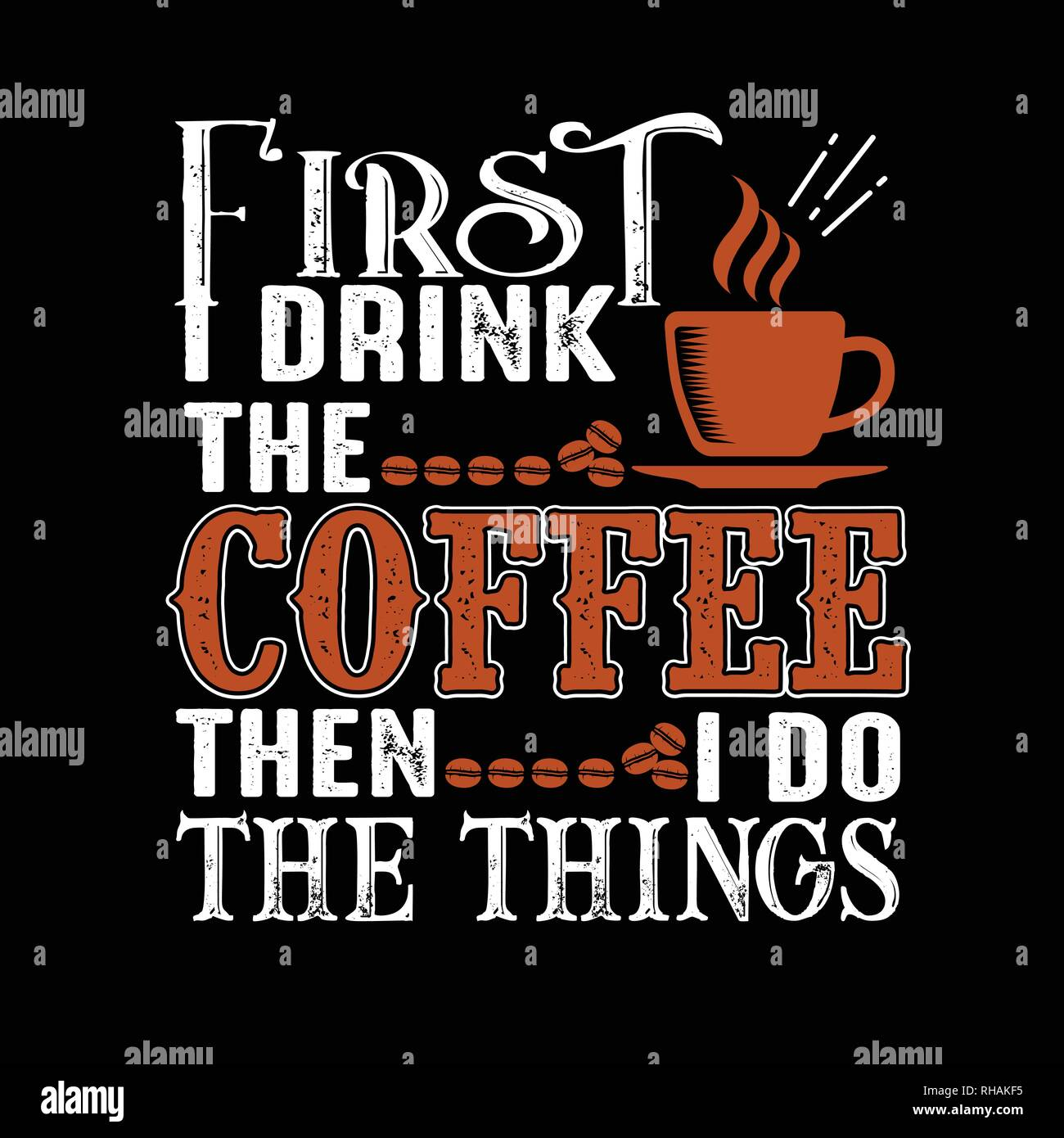 Coffee Quote First Drink The Coffee Then I Do The Things Stock