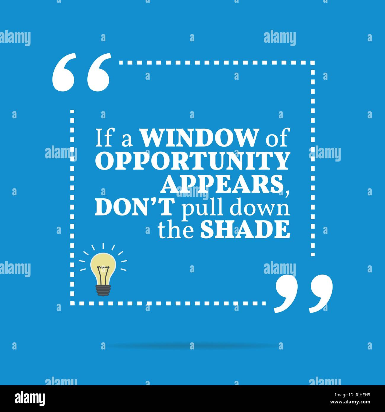 Inspirational motivational quote. If a window of opportunity appears, don't pull down the shade. Simple trendy design. - Stock Vector