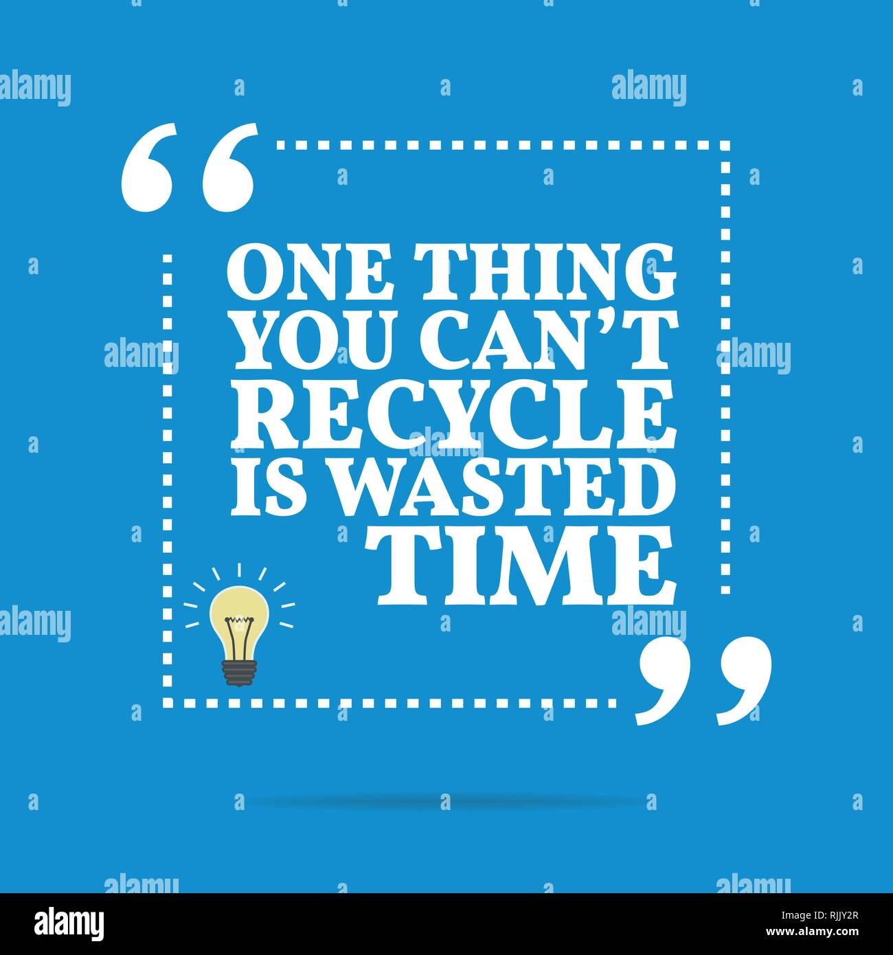 Inspirational Motivational Quote One Thing You Cant Recycle Is